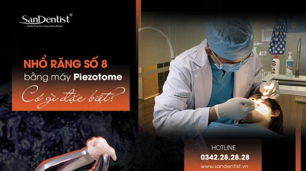 Nhổ răng khôn số 8 bằng máy Piezotome có gì đặc biệt?